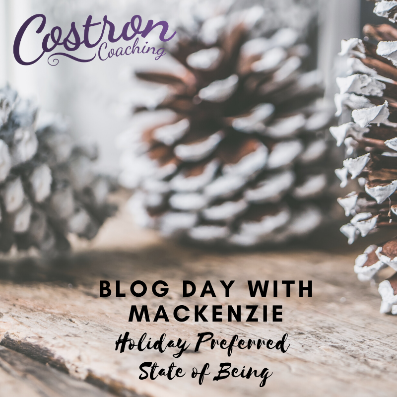 Holidays. Preferred State of Being. Self Care. Entrepreneur. Business. Coaching Coaching. Music Therapists. Blog Day with Mackenzie.